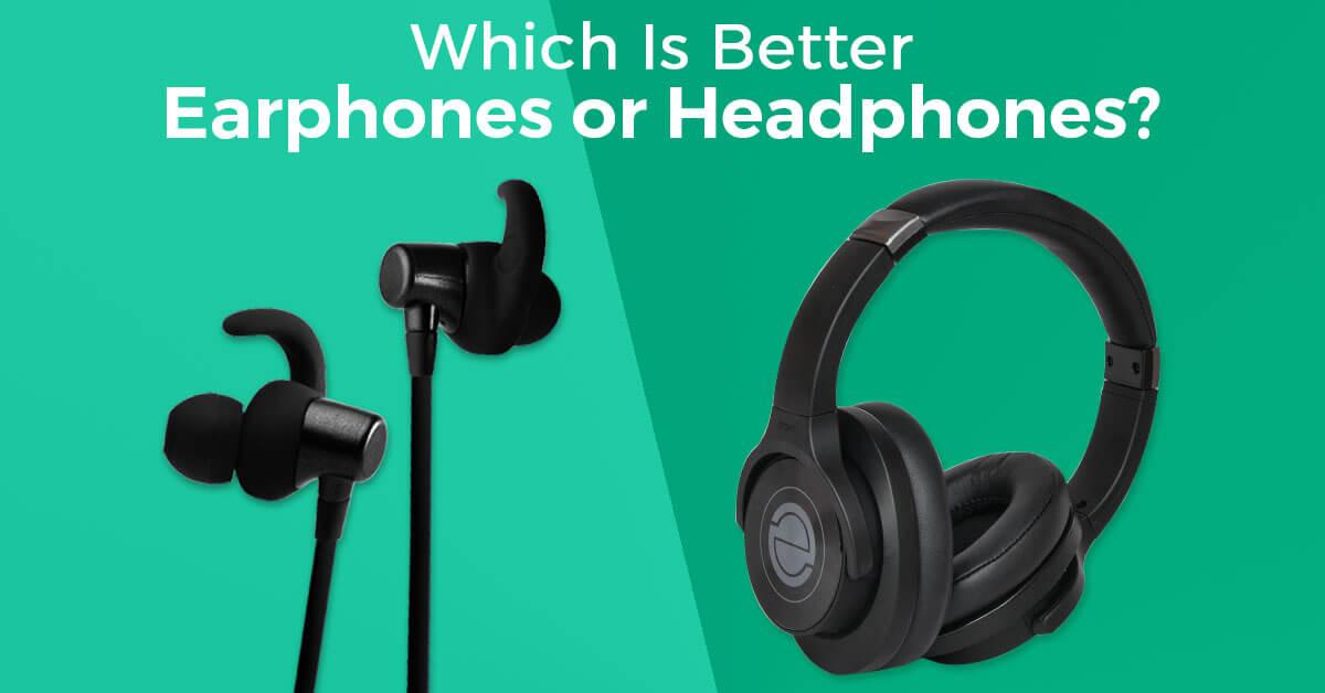 Which Is Better Earphones Or Headphones 2020