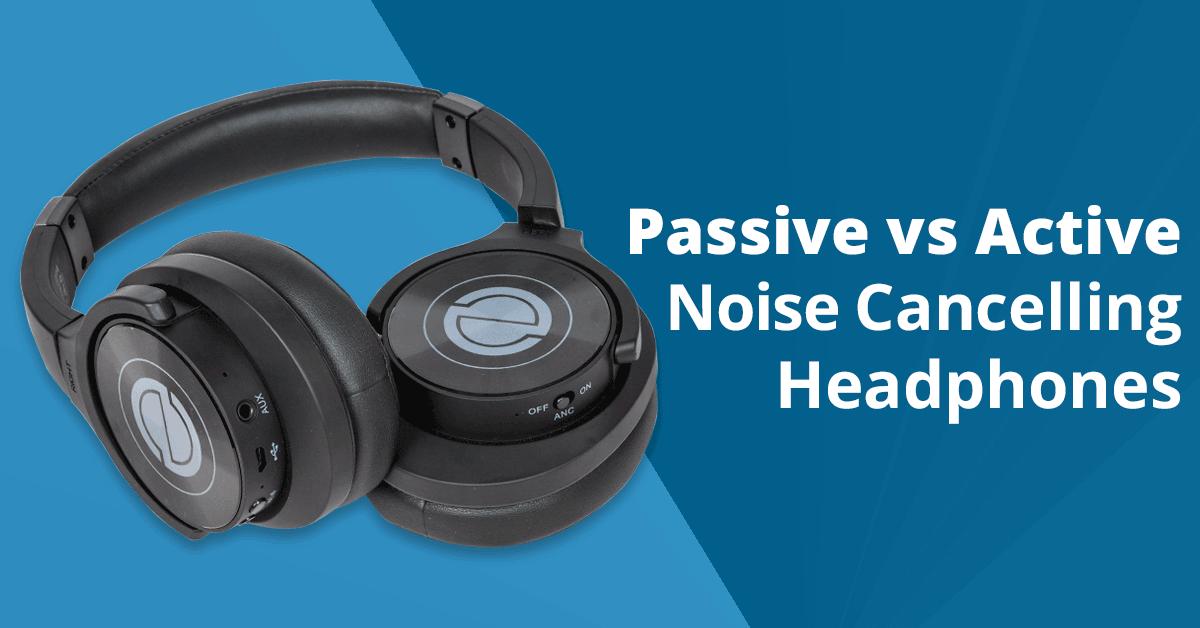 Passive vs Active Noise Cancelling Headphones