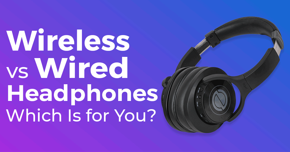 Wireless Vs Wired Headphones Which Is For You 2020